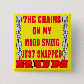 The Chains On My Mood Swing Just Snapped Button