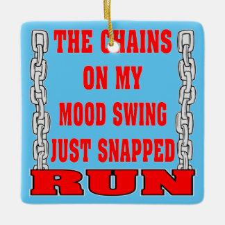 The Chains On My Mood Swing Just Snapped Ceramic Ornament