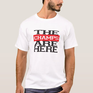 The Champs are Here T-Shirt