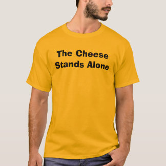 The Cheese Stands Alone T-Shirt
