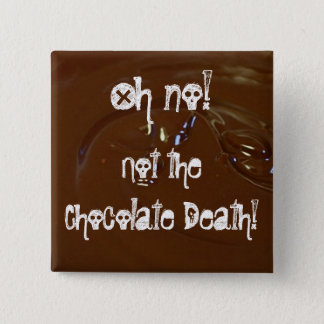The Chocolate Death! Pinback Button