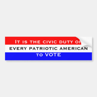 The civic duty of every patriotic american is vote bumper sticker