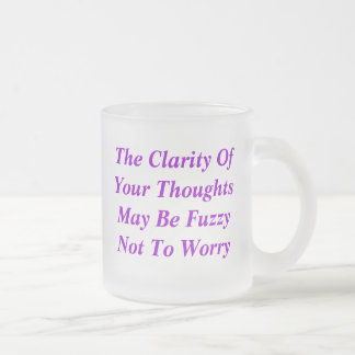 The Clarity OfYour ThoughtsMay Be FuzzyNot To W... Coffee Mug