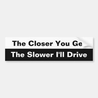 The Closer you get bumper sticker Car Bumper Sticker