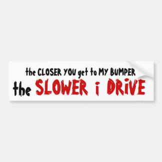 The Closer You Get  - The Slower I Drive Bumper Sticker