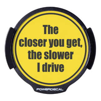 """The closer you get the slower I drive"" road sign, LED Car Decal"