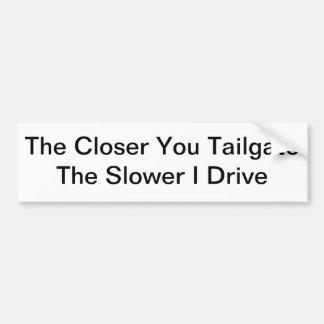 The Closer You Tailgate, The Slower I Drive Car Bumper Sticker