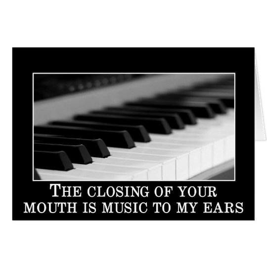 The closing your mouth is music to my ears card