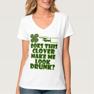 The Clover Make Me Look Drunk? T-Shirt