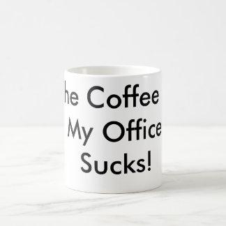 The Coffee In My Office Sucks! Classic White Coffee Mug