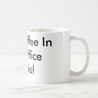 The Coffee In My Office Sucks! Mugs