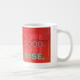 The coffee is good. The coffee is wise.