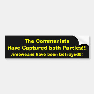 The Communists, Have Captured both Parties!!!, ... Car Bumper Sticker