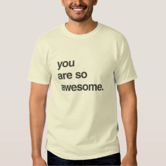 """The Compliment Shirt - """"You Are So Awesome"""""""
