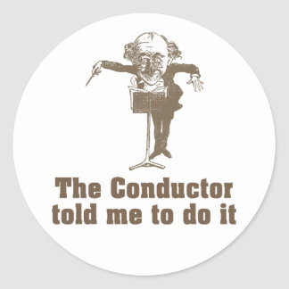 The Conductor Told Me Classic Round Sticker