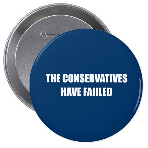 The Conservatives have failed Pinback Buttons