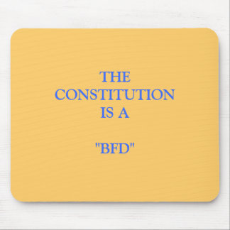 """THE CONSTITUTION IS A """"BFD"""" MOUSE PAD"""