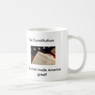 The Constitution, It's what made America Coffee Mug