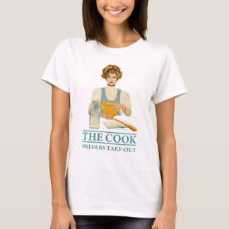 The Cook Prefers Take-out T-Shirt