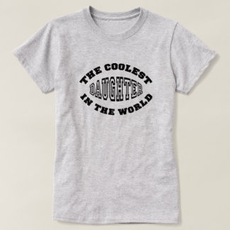 The Coolest Daughter in the World T-Shirt
