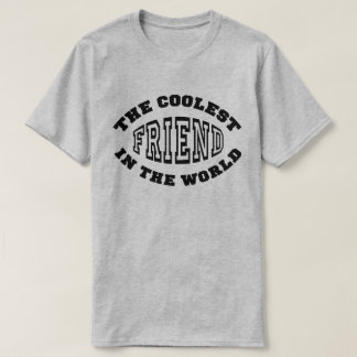 The Coolest Friend in the World T-Shirt