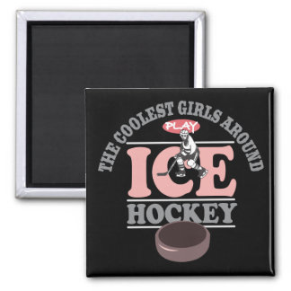 The Coolest Girls Around Play Ice Hockey Magnet