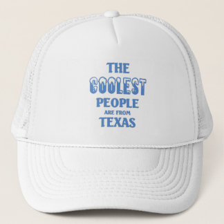 The coolest people are from Texas Trucker Hat