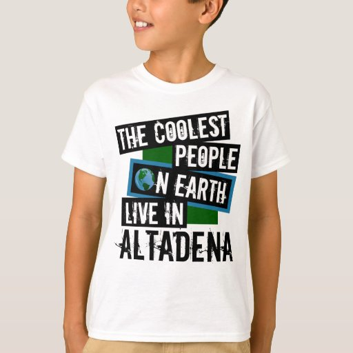 The Coolest People on Earth Live in Altadena T-Shirt
