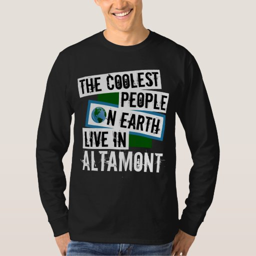 The Coolest People on Earth Live in Altamont Long Sleeve T-Shirt