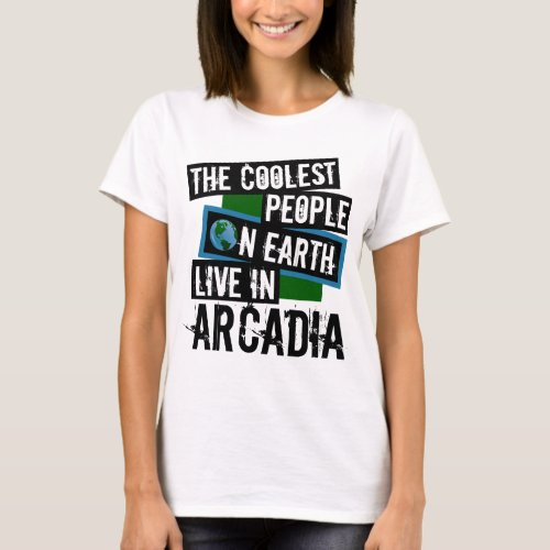 The Coolest People on Earth Live in Arcadia T-Shirt