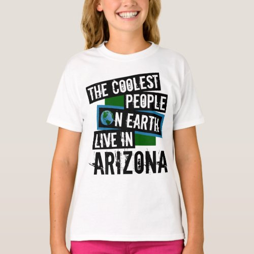The Coolest People on Earth Live in Arizona T-Shirt