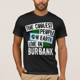 The Coolest People on Earth Live in Burbank T-Shirt