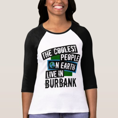 The Coolest People on Earth Live in Burbank Raglan T-Shirt