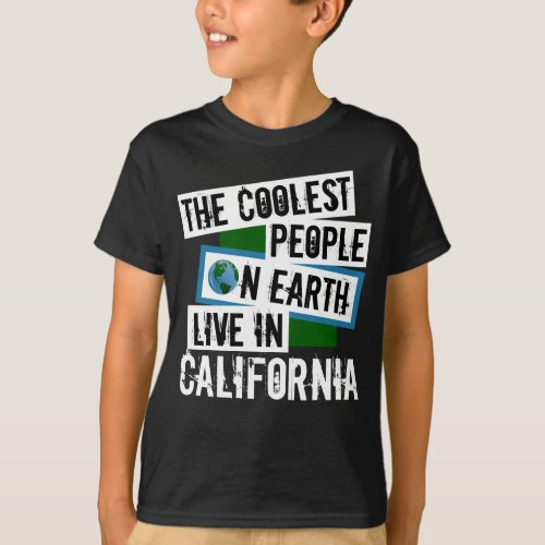 The Coolest People on Earth Live in California T-Shirt