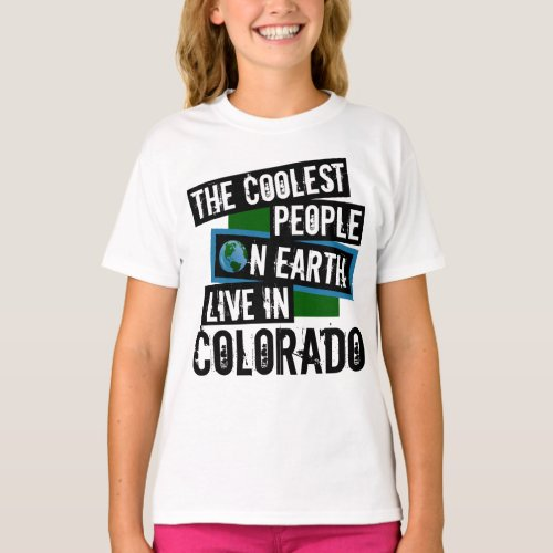 The Coolest People on Earth Live in Colorado T-Shirt