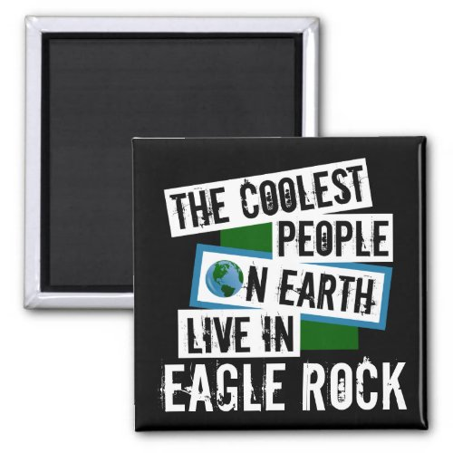 The Coolest People on Earth Live in Eagle Rock 2-inch Square Magnet