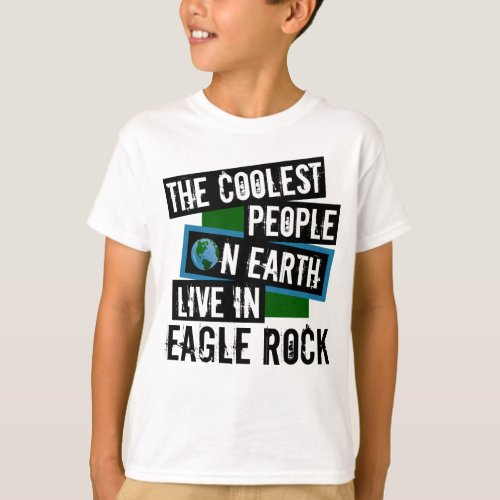 The Coolest People on Earth Live in Eagle Rock T-Shirt