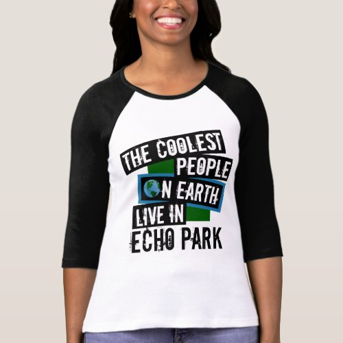 The Coolest People on Earth Live in Echo Park Raglan T-Shirt