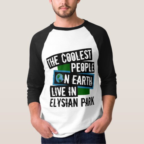 The Coolest People on Earth Live in Elysian Park Raglan T-Shirt