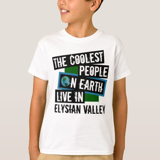 The Coolest People on Earth Live in Elysian Valley T-Shirt