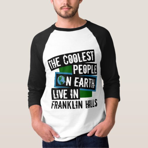 The Coolest People on Earth Live in Franklin Hills Raglan T-Shirt