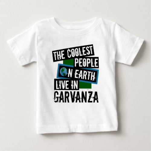The Coolest People on Earth Live in Garvanza Baby T-Shirt
