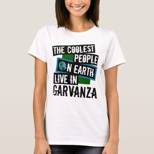The Coolest People on Earth Live in Garvanza T-Shirt