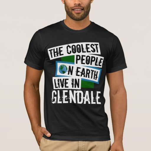 The Coolest People on Earth Live in Glendale T-Shirt