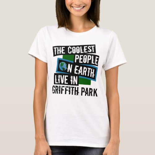 The Coolest People on Earth Live in Griffith Park T-Shirt