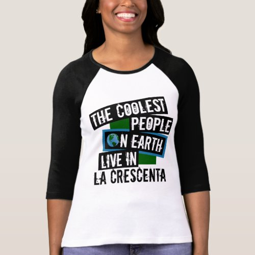 The Coolest People on Earth Live in La Crescenta Raglan T-Shirt