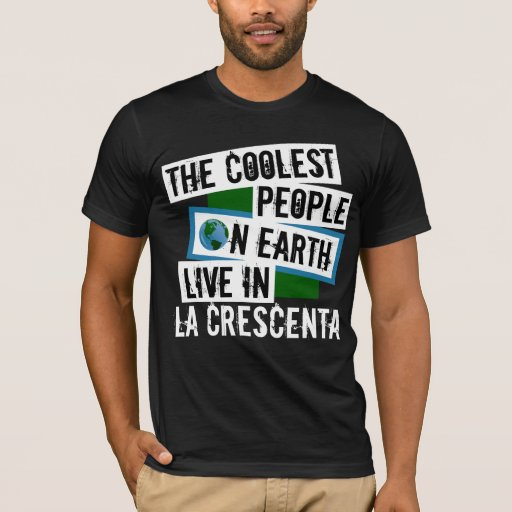 The Coolest People on Earth Live in La Crescenta T-Shirt