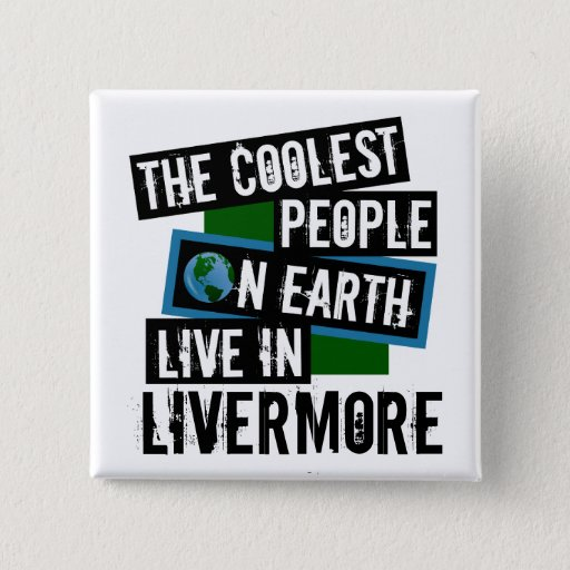 The Coolest People on Earth Live in Livermore 2-inch Square Button