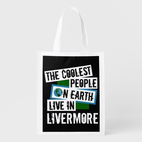 The Coolest People on Earth Live in Livermore Reusable Grocery Bag
