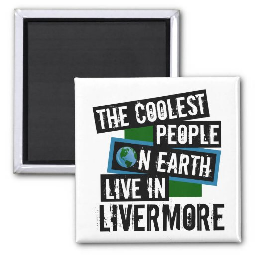 The Coolest People on Earth Live in Livermore 2-inch Square Magnet